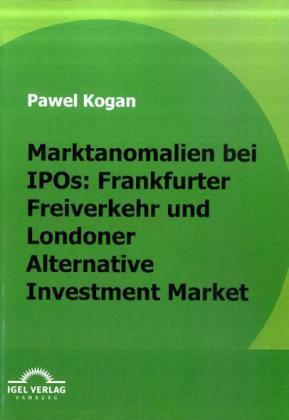 Marktanomalien bei IPOs: Frankfurter Freiverkehr und Londoner Alternative Investment Market als Buch (gebunden)