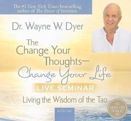 The Change Your Thoughts - Change Your Life Live Seminar: Living the Wisdom of the Tao als Hörbuch CD
