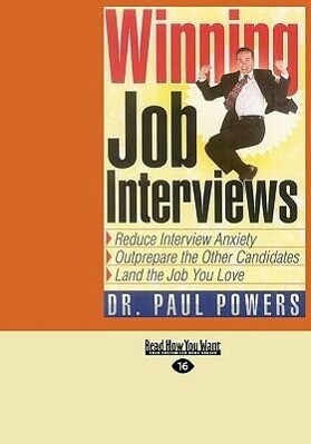Winning Job Interviews: Reduce Interview Anxiety; Outprepare the Other Candidates; Land the Job You Love (Easyread Large Edition) als Taschenbuch
