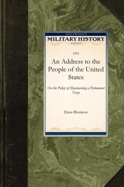 An Address to the People of the United S: On the Policy of Maintaining a Permanent Navy als Taschenbuch