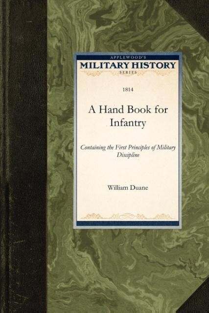 A Hand Book for Infantry: Containing the First Principles of Military Discipline als Taschenbuch