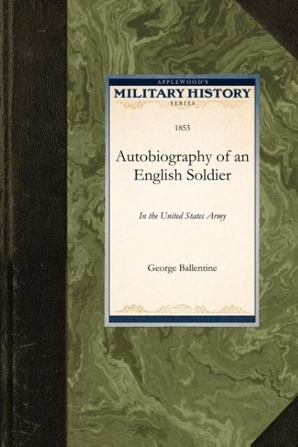 Autobiography of an English Soldier: In the United States Army als Taschenbuch