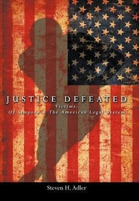 Justice Defeated: Victims: Oj Simpson and the American Legal System als Buch (gebunden)