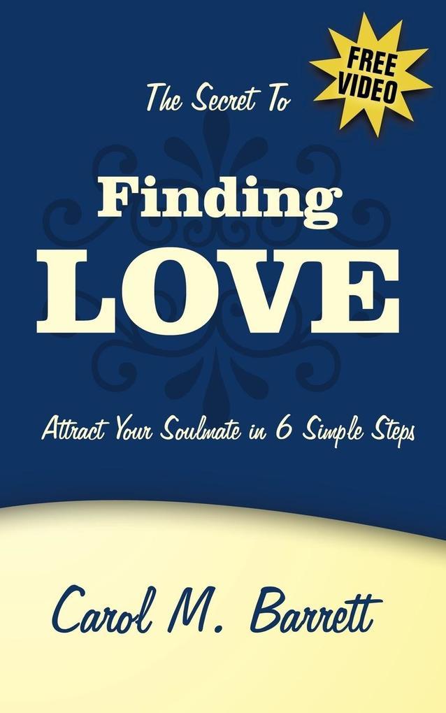 The Secret to Finding Love: 6 Simple Steps als Taschenbuch