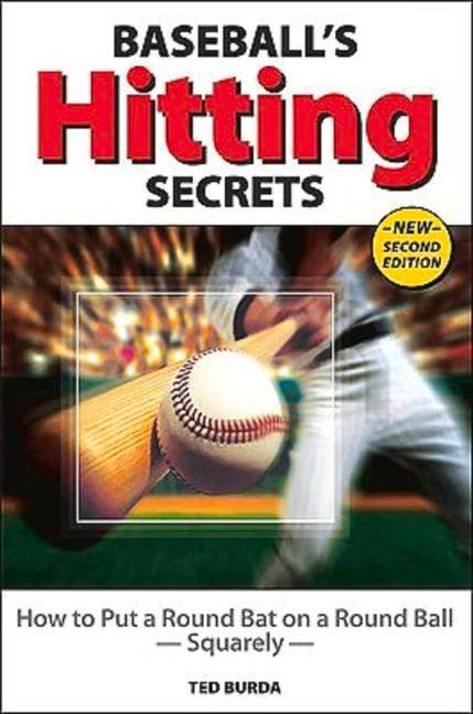 Baseball's Hitting Secrets: How to Put a Round Bat on a Round Ball--Squarely als Taschenbuch
