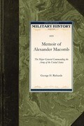 Memoir of Alexander Macomb: The Major General Commanding the Army of the United States