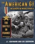 American GI in Europe in World War II: The Battle in France