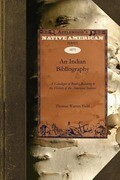 An Indian Bibliography: A Catalogue of Books, Relating to the History of the American Indians