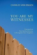 You Are My Witnesses: Drawing from Your Spiritual Journey to Evangelize Your Neighbors