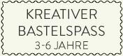 Kreatives Basteln von 3-6