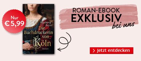 Exklusiv bei Hugendubel.de: Die Buchdruckerin von Köln von Ingeborg Bayer
