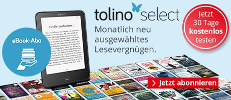 tolino select: Testen Sie jetzt das neue eBook-Abo 30 Tage kostenlos!