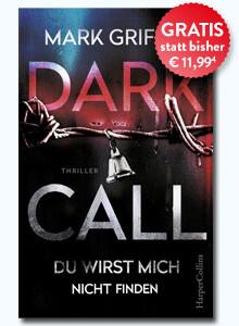 Dark Call - Du wirst mich nicht finden von Mark Griffin bei Hugendubel