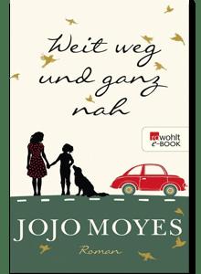 Weit weg und ganz nah von Jojo Moyes
